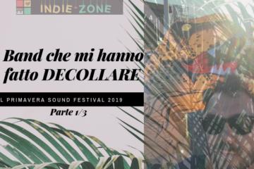 Primavera Sound 2019 Nove Artisti da Scoprire