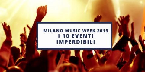 I 10 Eventi Imperdi ili della Milano Music Week 2019