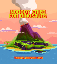 Nobody-Cried-For-Dinosaurs-Ten-Billion-Years-Later